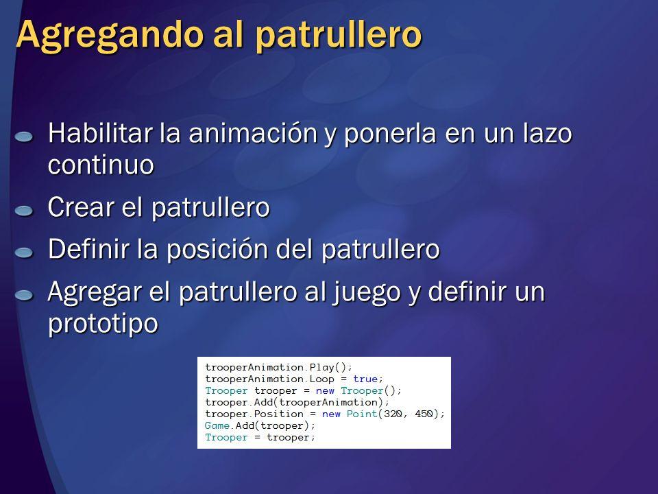 Agregando al patrullero Habilitar la animación y ponerla en un lazo continuo Crear el patrullero Definir la posición del patrullero Agregar el patrull