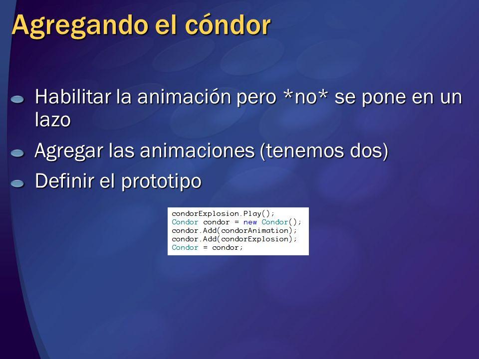 Agregando el cóndor Habilitar la animación pero *no* se pone en un lazo Agregar las animaciones (tenemos dos) Definir el prototipo