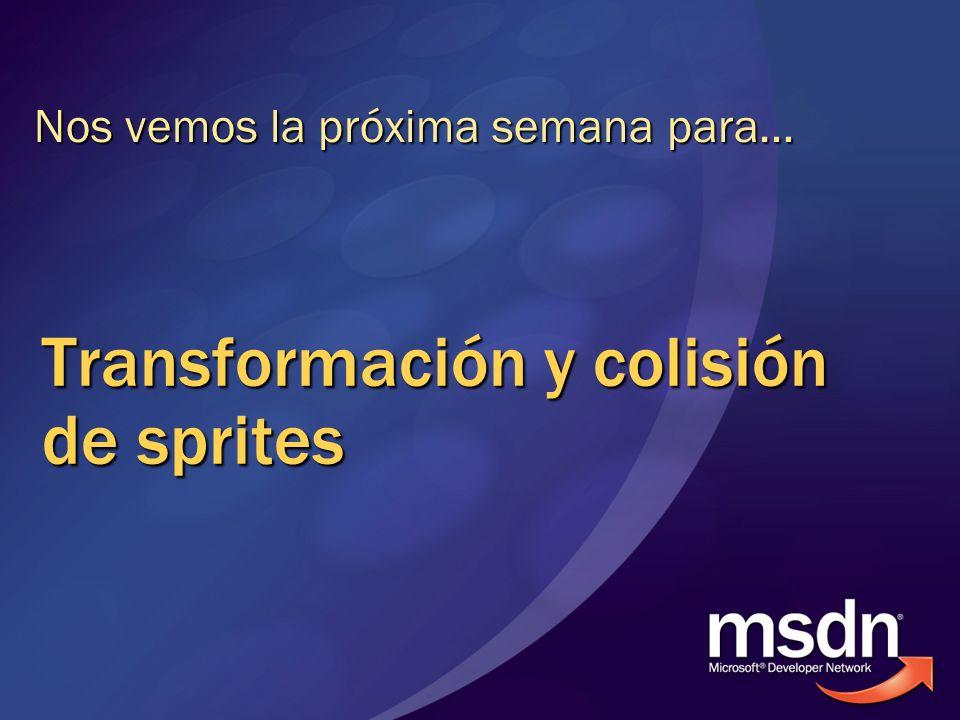 Transformación y colisión de sprites Nos vemos la próxima semana para…