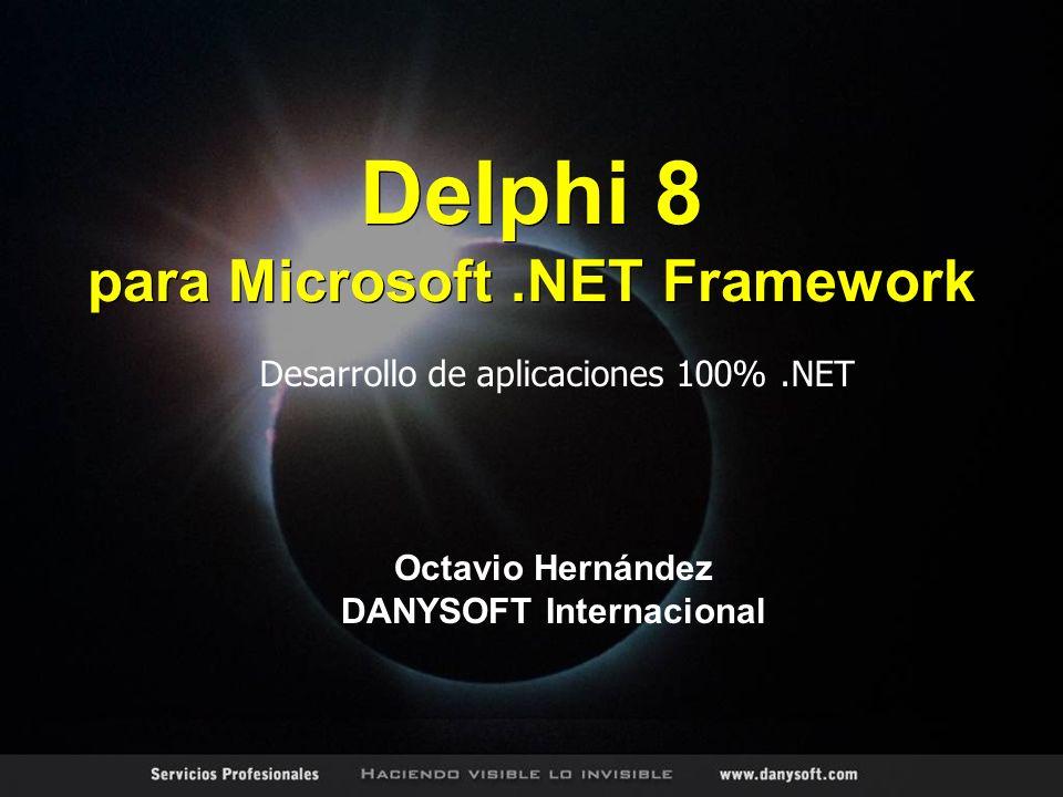 Desarrollo de aplicaciones 100%.NET Octavio Hernández DANYSOFT Internacional Delphi 8 para Microsoft.NET Framework