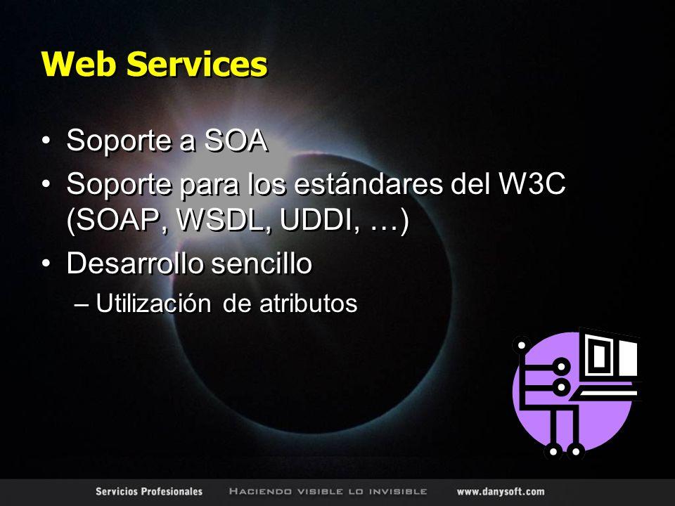 Web Services Soporte a SOA Soporte para los estándares del W3C (SOAP, WSDL, UDDI, …) Desarrollo sencillo –Utilización de atributos Soporte a SOA Soporte para los estándares del W3C (SOAP, WSDL, UDDI, …) Desarrollo sencillo –Utilización de atributos