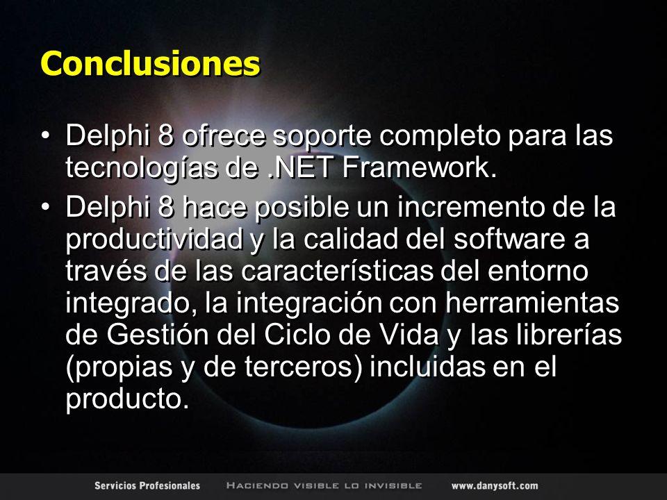 Conclusiones Delphi 8 ofrece soporte completo para las tecnologías de.NET Framework. Delphi 8 hace posible un incremento de la productividad y la cali