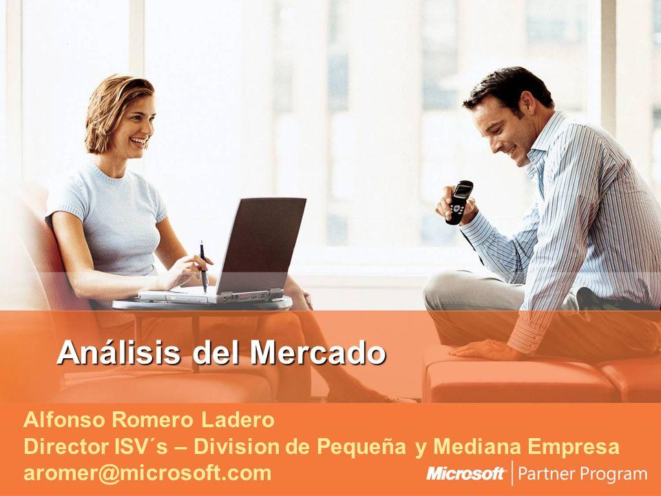 Análisis del Mercado Alfonso Romero Ladero Director ISV´s – Division de Pequeña y Mediana Empresa aromer@microsoft.com