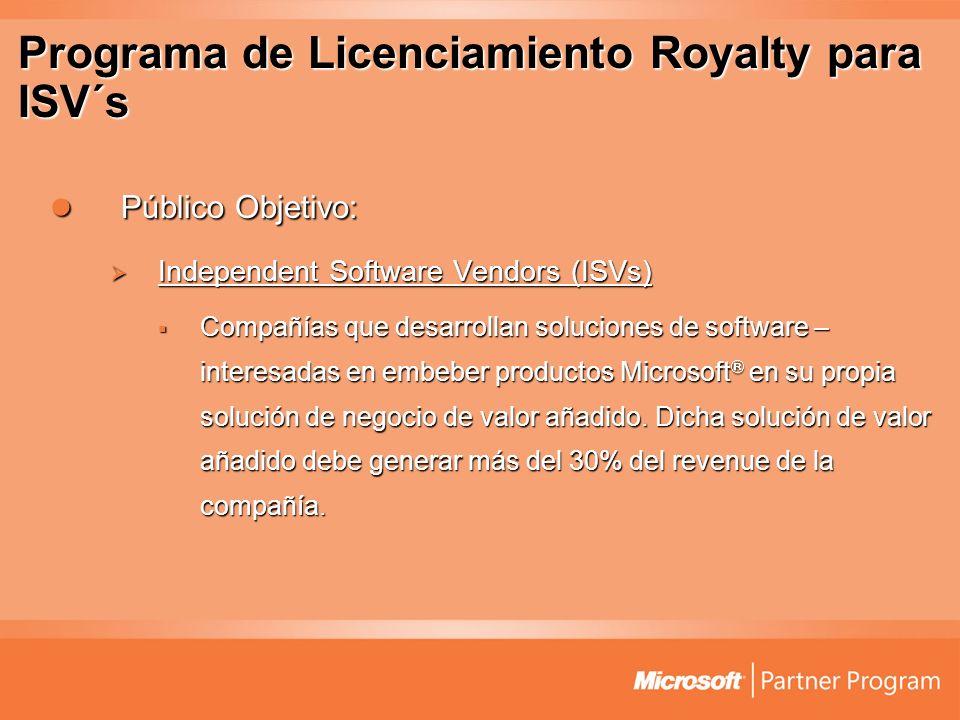 Programa de Licenciamiento Royalty para ISV´s Público Objetivo: Público Objetivo: Independent Software Vendors (ISVs) Independent Software Vendors (IS