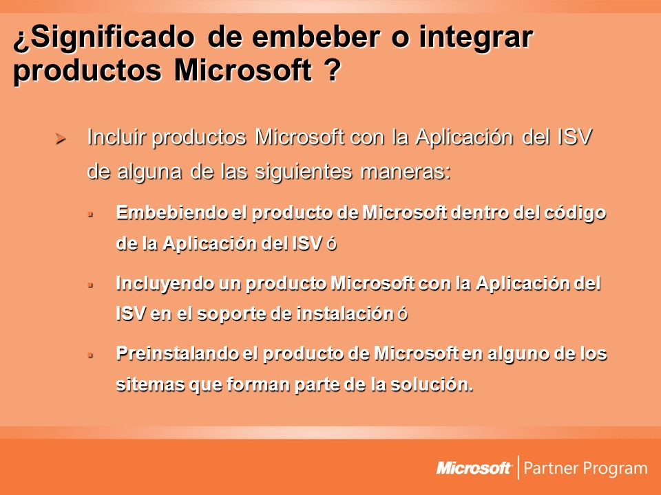 ¿ Significado de embeber o integrar productos Microsoft ? Incluir productos Microsoft con la Aplicación del ISV de alguna de las siguientes maneras: I