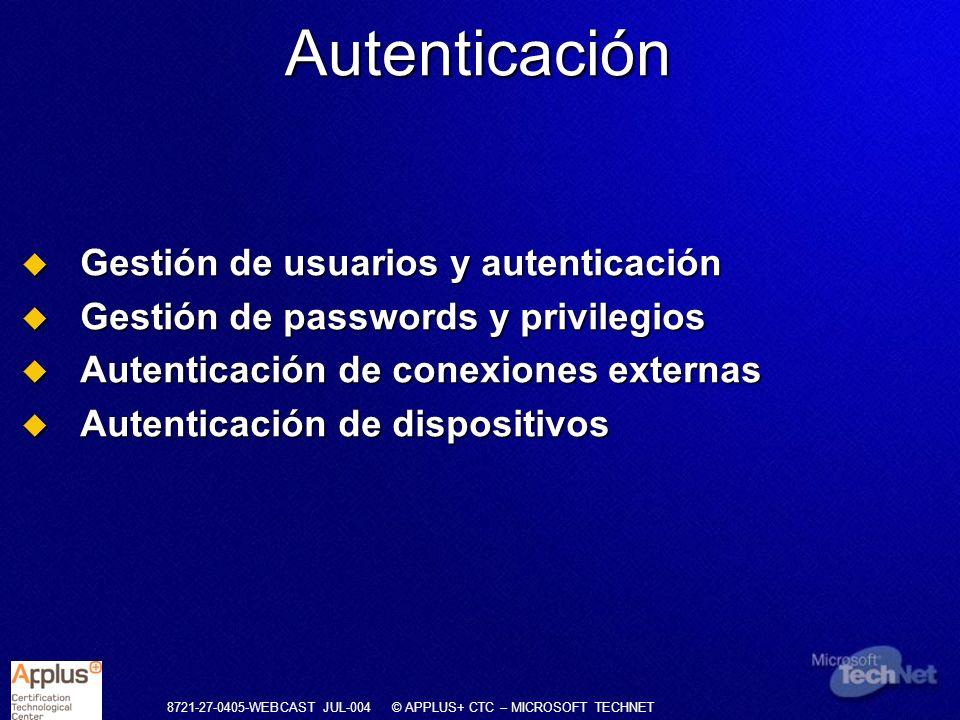 8721-27-0405-WEBCAST JUL-004 © APPLUS+ CTC – MICROSOFT TECHNET Gestión de usuarios y autenticación Gestión de usuarios y autenticación Gestión de pass