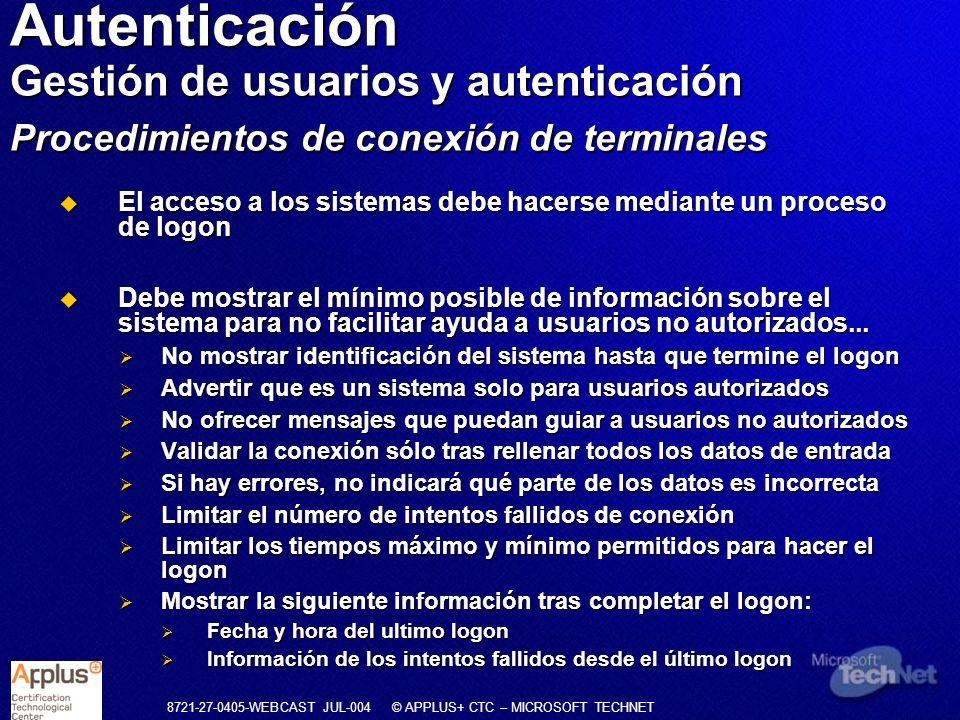 8721-27-0405-WEBCAST JUL-004 © APPLUS+ CTC – MICROSOFT TECHNET El acceso a los sistemas debe hacerse mediante un proceso de logon El acceso a los sist