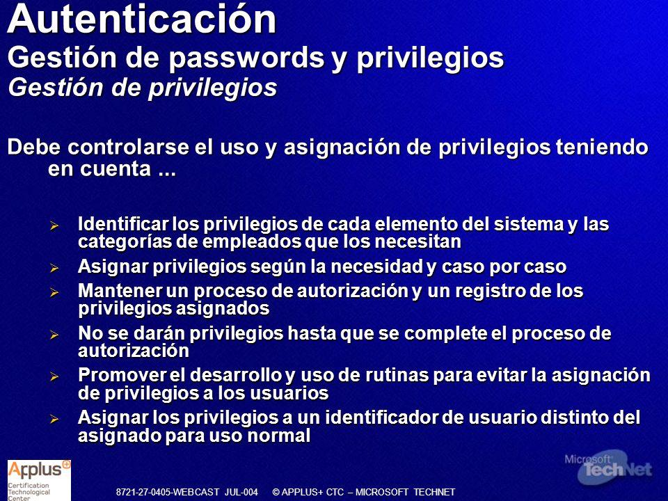 8721-27-0405-WEBCAST JUL-004 © APPLUS+ CTC – MICROSOFT TECHNET Debe controlarse el uso y asignación de privilegios teniendo en cuenta... Identificar l