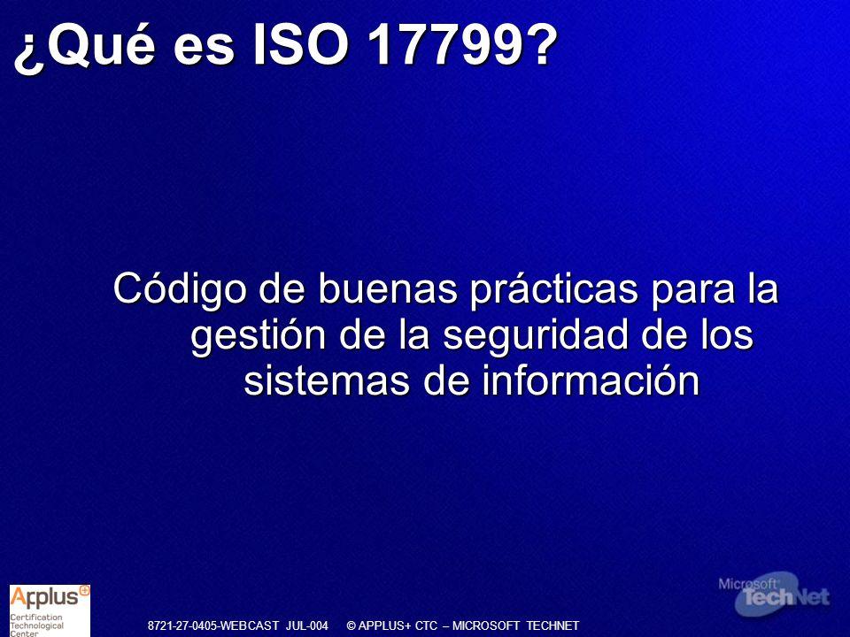 8721-27-0405-WEBCAST JUL-004 © APPLUS+ CTC – MICROSOFT TECHNET Código de buenas prácticas para la gestión de la seguridad de los sistemas de informaci