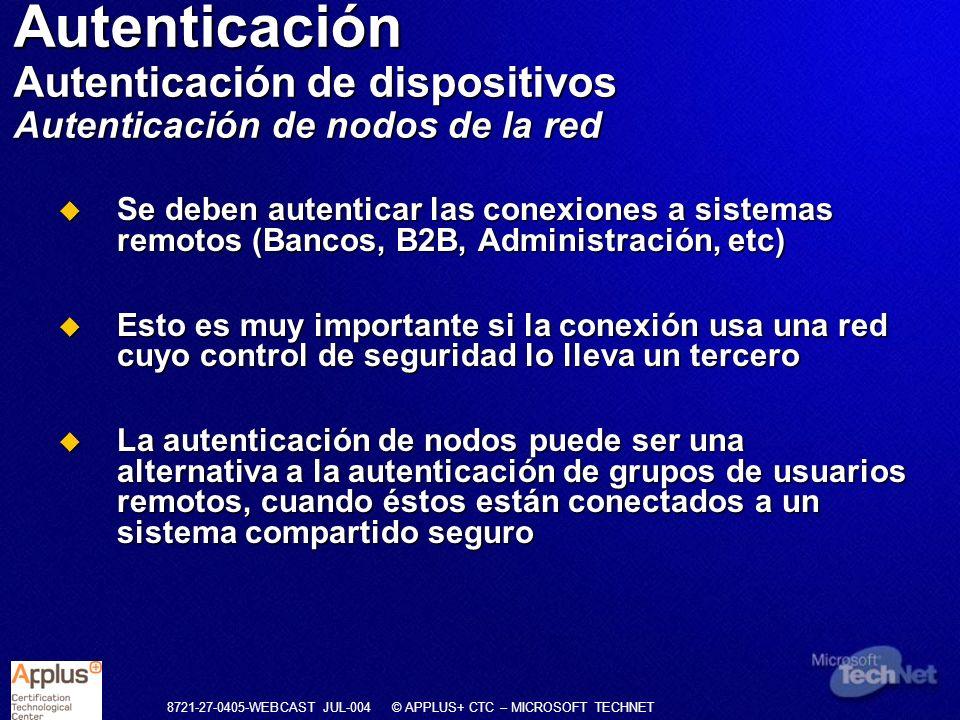 8721-27-0405-WEBCAST JUL-004 © APPLUS+ CTC – MICROSOFT TECHNET Se deben autenticar las conexiones a sistemas remotos (Bancos, B2B, Administración, etc