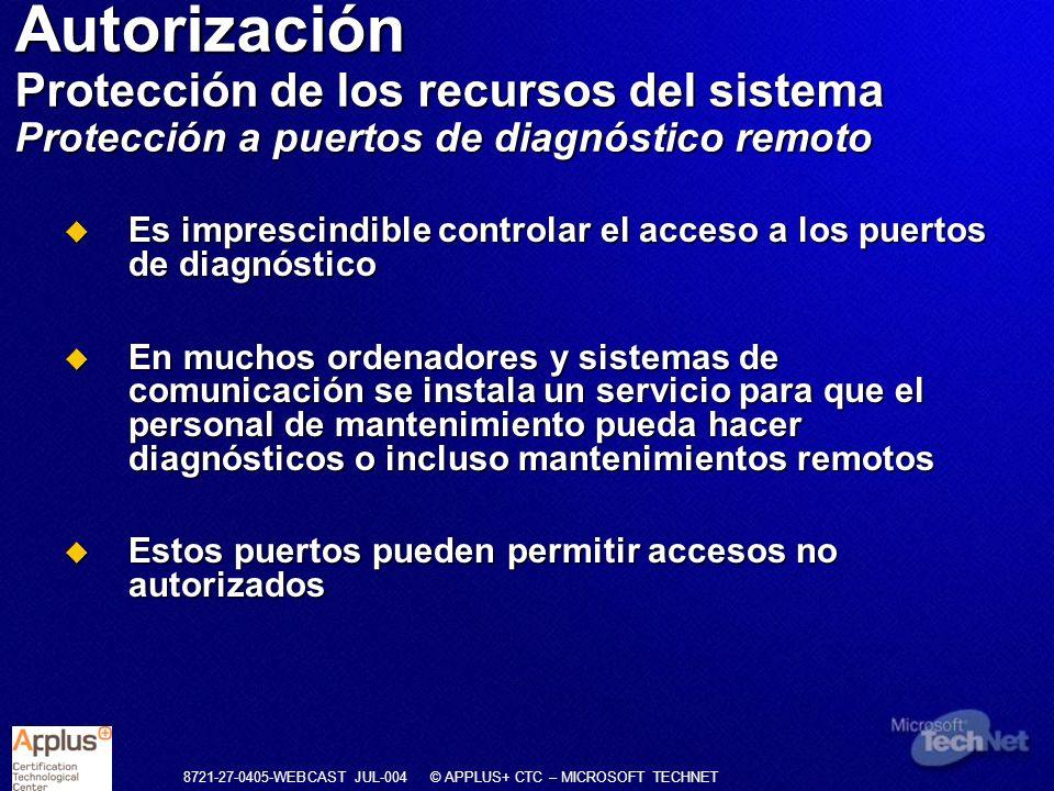 8721-27-0405-WEBCAST JUL-004 © APPLUS+ CTC – MICROSOFT TECHNET Es imprescindible controlar el acceso a los puertos de diagnóstico Es imprescindible co