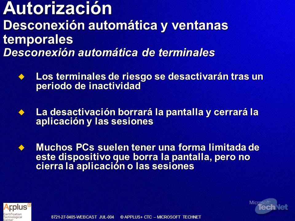 8721-27-0405-WEBCAST JUL-004 © APPLUS+ CTC – MICROSOFT TECHNET Los terminales de riesgo se desactivarán tras un periodo de inactividad Los terminales