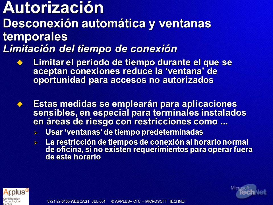 8721-27-0405-WEBCAST JUL-004 © APPLUS+ CTC – MICROSOFT TECHNET Limitar el periodo de tiempo durante el que se aceptan conexiones reduce la ventana de