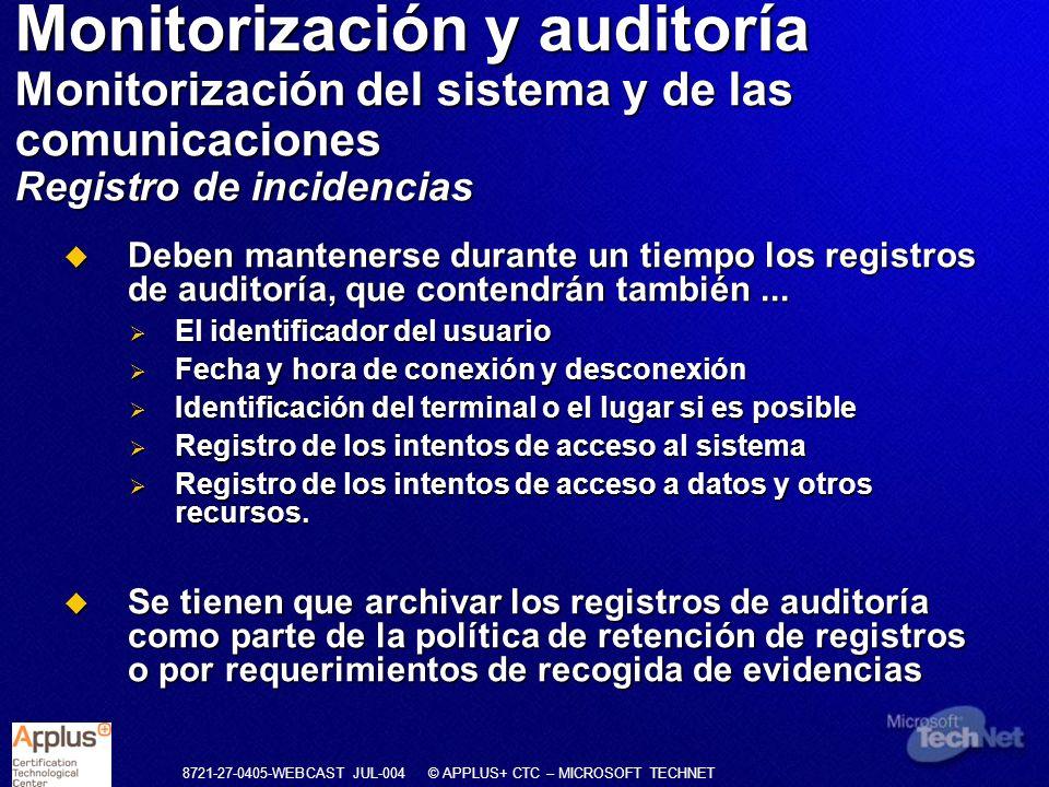 8721-27-0405-WEBCAST JUL-004 © APPLUS+ CTC – MICROSOFT TECHNET Deben mantenerse durante un tiempo los registros de auditoría, que contendrán también..