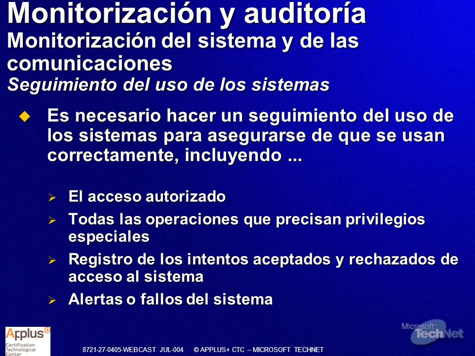 8721-27-0405-WEBCAST JUL-004 © APPLUS+ CTC – MICROSOFT TECHNET Es necesario hacer un seguimiento del uso de los sistemas para asegurarse de que se usa