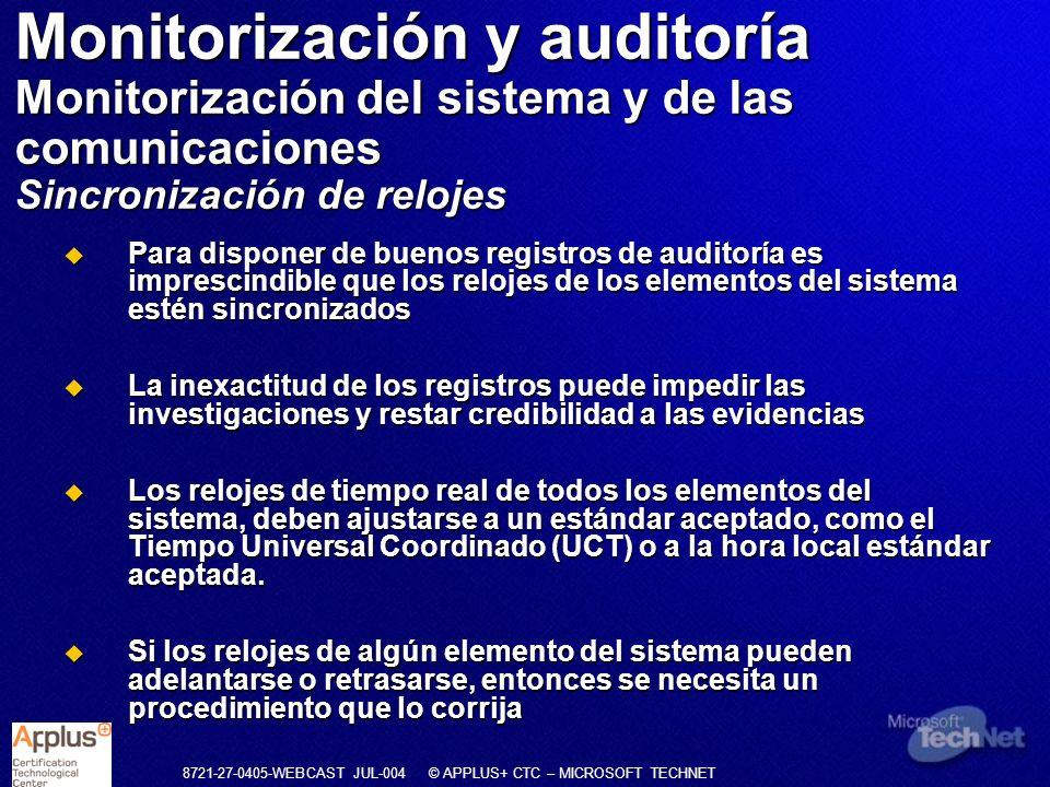 8721-27-0405-WEBCAST JUL-004 © APPLUS+ CTC – MICROSOFT TECHNET Para disponer de buenos registros de auditoría es imprescindible que los relojes de los