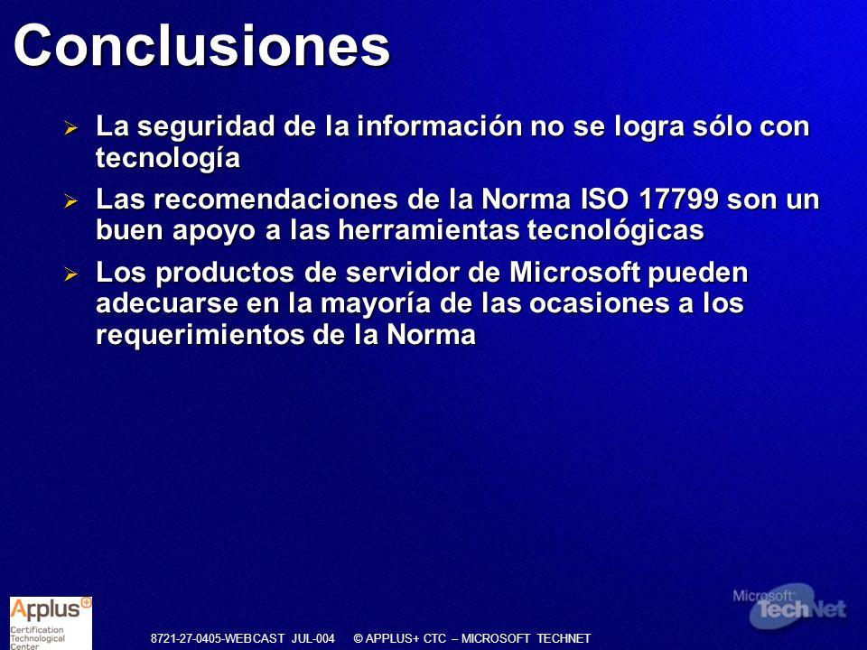 8721-27-0405-WEBCAST JUL-004 © APPLUS+ CTC – MICROSOFT TECHNET La seguridad de la información no se logra sólo con tecnología La seguridad de la infor