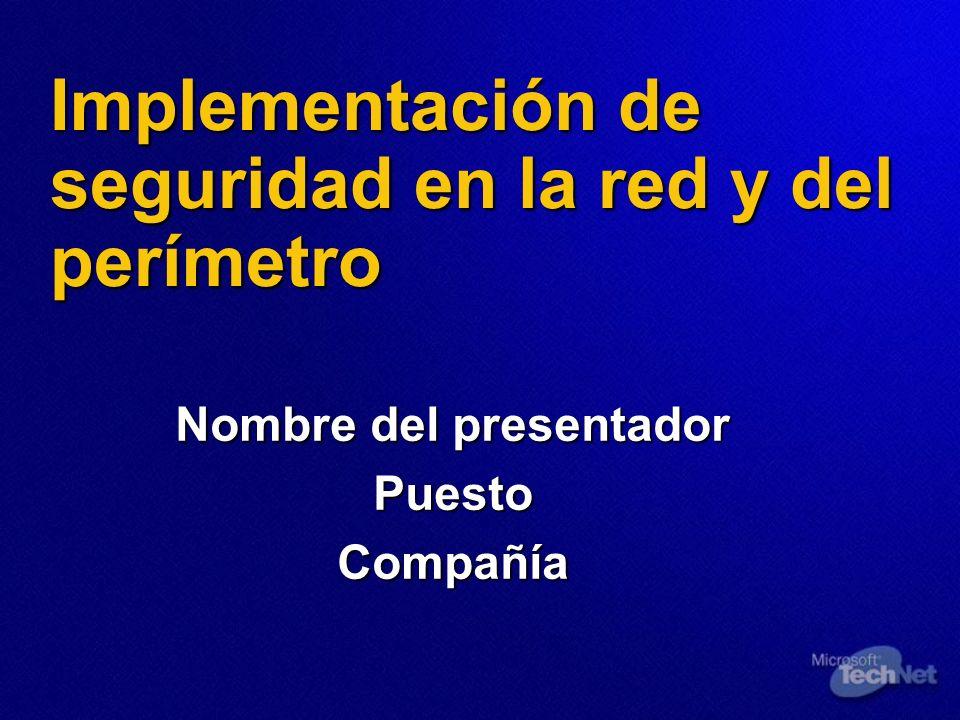 Implementación de seguridad en la red y del perímetro Nombre del presentador PuestoCompañía