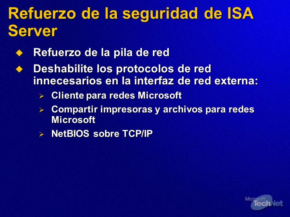 Refuerzo de la seguridad de ISA Server Refuerzo de la pila de red Refuerzo de la pila de red Deshabilite los protocolos de red innecesarios en la inte