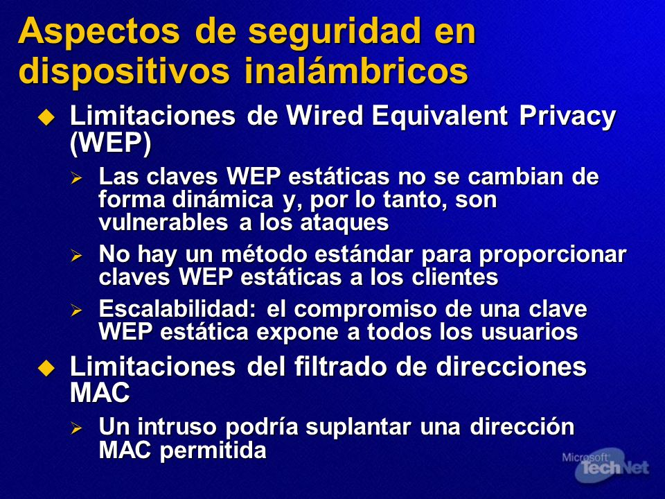 Limitaciones de Wired Equivalent Privacy (WEP) Limitaciones de Wired Equivalent Privacy (WEP) Las claves WEP estáticas no se cambian de forma dinámica