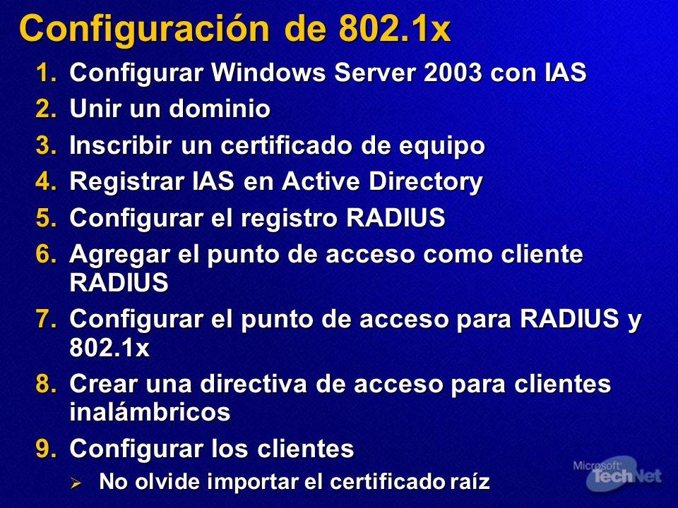 Configuración de 802.1x 1.Configurar Windows Server 2003 con IAS 2.Unir un dominio 3.Inscribir un certificado de equipo 4.Registrar IAS en Active Dire