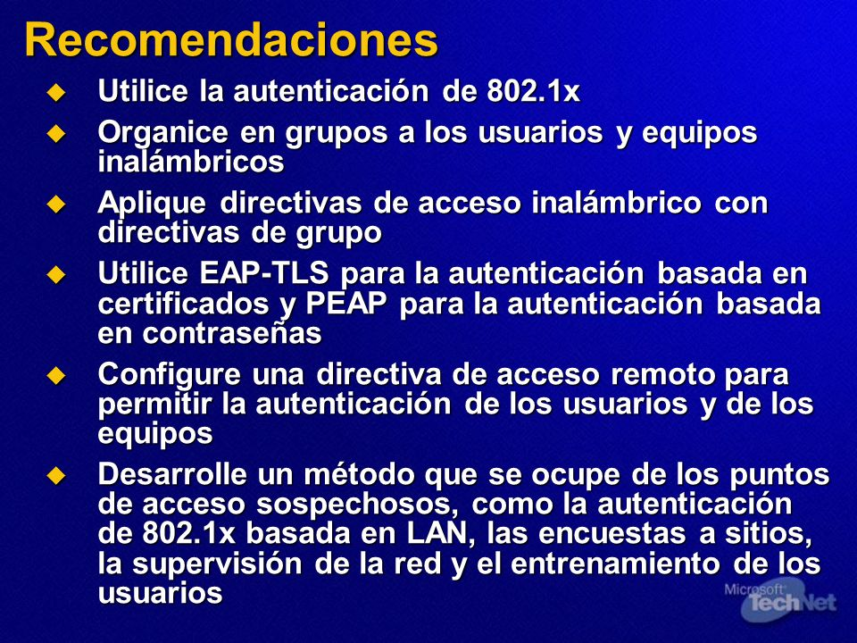 Recomendaciones Utilice la autenticación de 802.1x Utilice la autenticación de 802.1x Organice en grupos a los usuarios y equipos inalámbricos Organic
