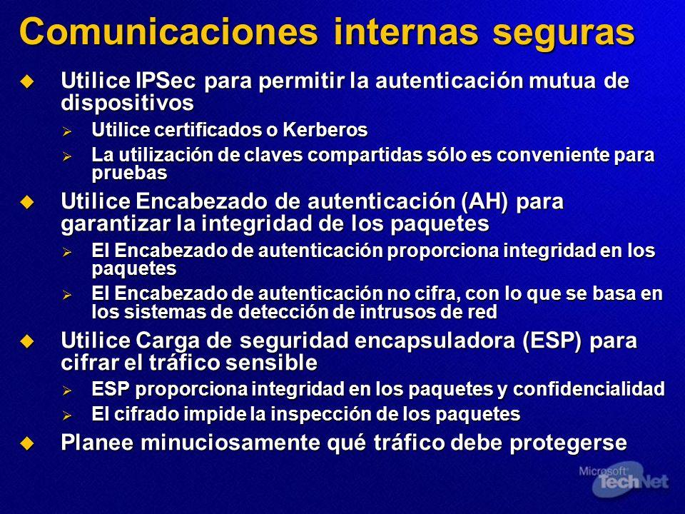 Comunicaciones internas seguras Utilice IPSec para permitir la autenticación mutua de dispositivos Utilice IPSec para permitir la autenticación mutua