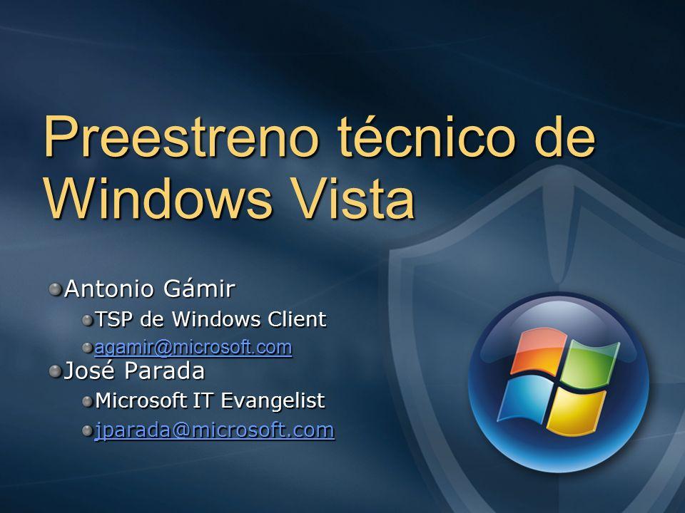 Preestreno técnico de Windows Vista Antonio Gámir TSP de Windows Client agamir@microsoft.com José Parada Microsoft IT Evangelist jparada@microsoft.com