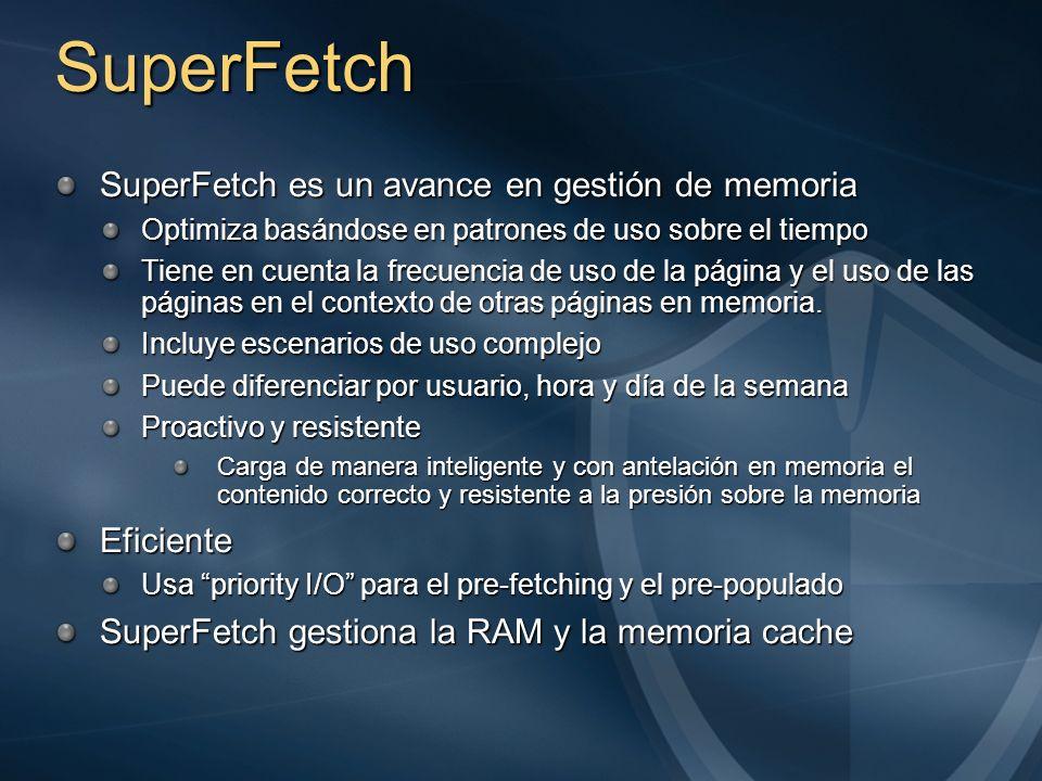SuperFetch SuperFetch es un avance en gestión de memoria Optimiza basándose en patrones de uso sobre el tiempo Tiene en cuenta la frecuencia de uso de
