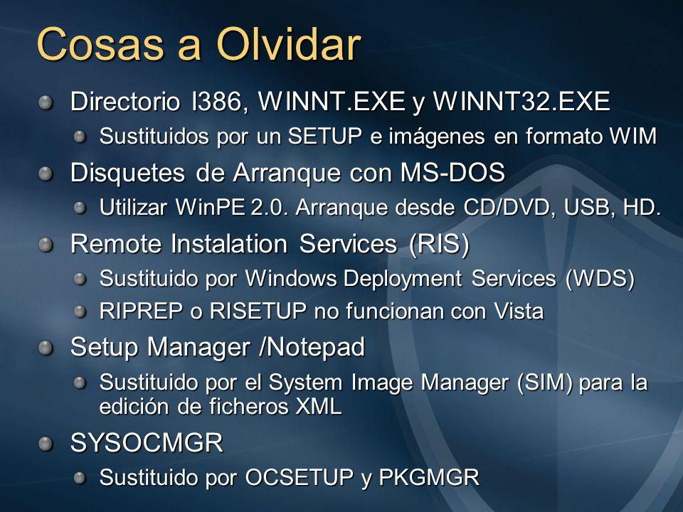 Cosas a Olvidar Directorio I386, WINNT.EXE y WINNT32.EXE Sustituidos por un SETUP e imágenes en formato WIM Disquetes de Arranque con MS-DOS Utilizar