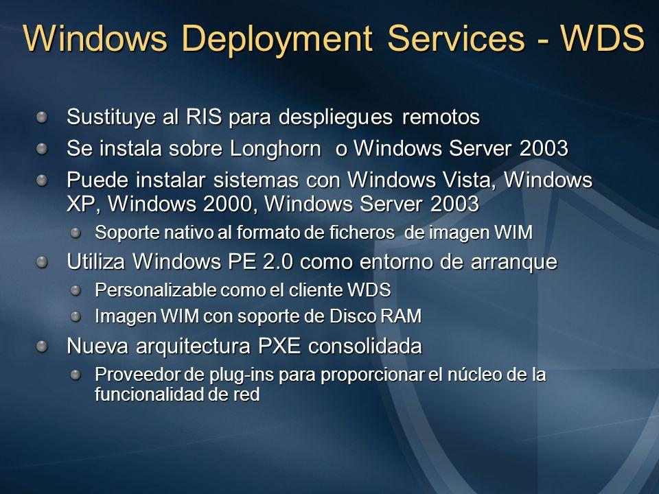 Windows Deployment Services - WDS Sustituye al RIS para despliegues remotos Se instala sobre Longhorn o Windows Server 2003 Puede instalar sistemas co