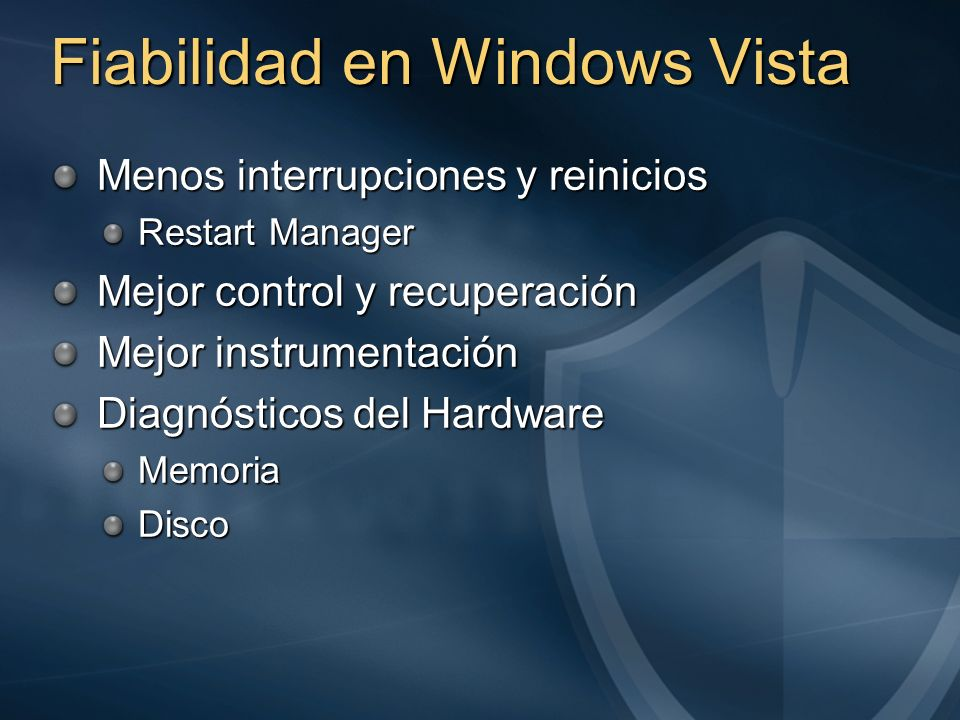 Fiabilidad en Windows Vista Menos interrupciones y reinicios Restart Manager Mejor control y recuperación Mejor instrumentación Diagnósticos del Hardw