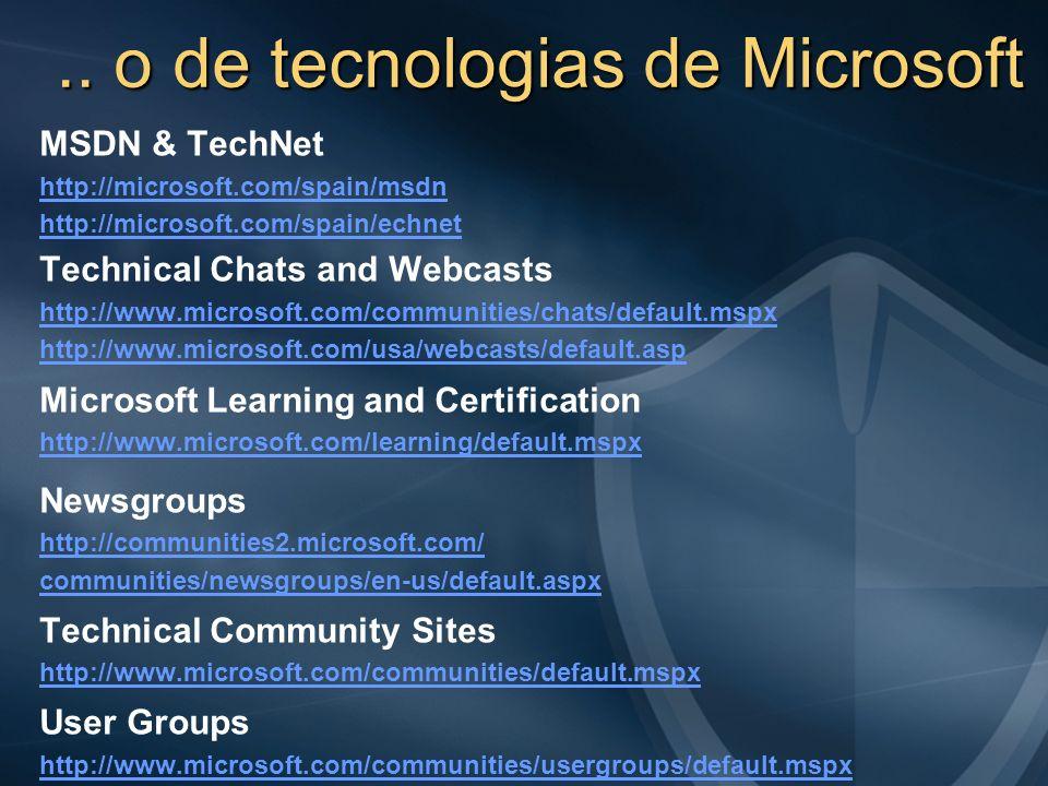 MSDN & TechNet http://microsoft.com/spain/msdn http://microsoft.com/spain/echnet Technical Chats and Webcasts http://www.microsoft.com/communities/cha