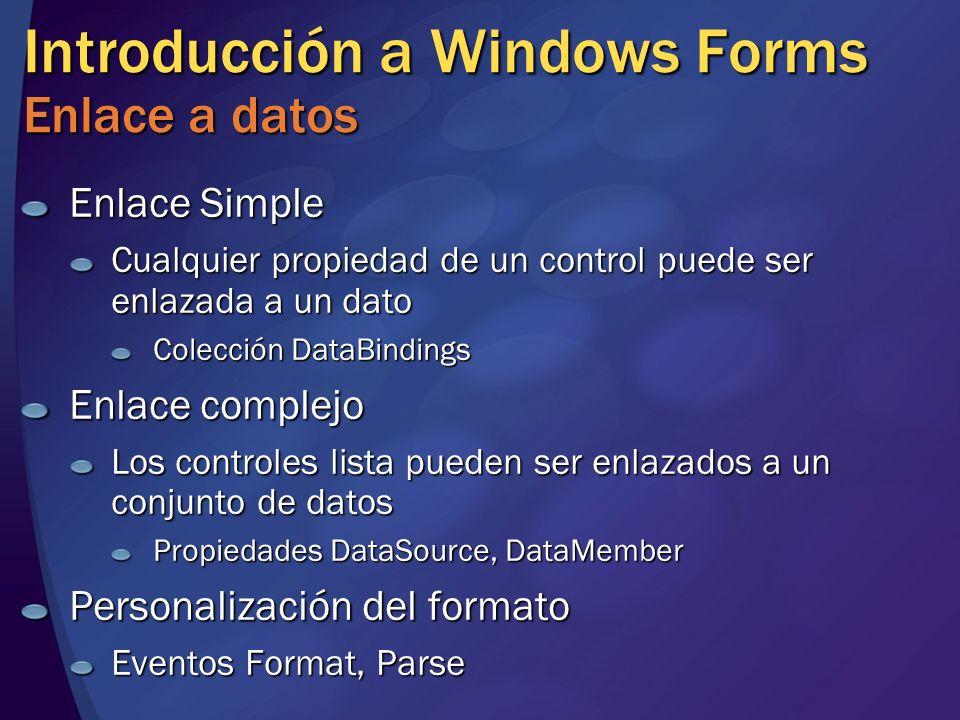 Introducción a Windows Forms Enlace a datos Enlace Simple Cualquier propiedad de un control puede ser enlazada a un dato Colección DataBindings Enlace