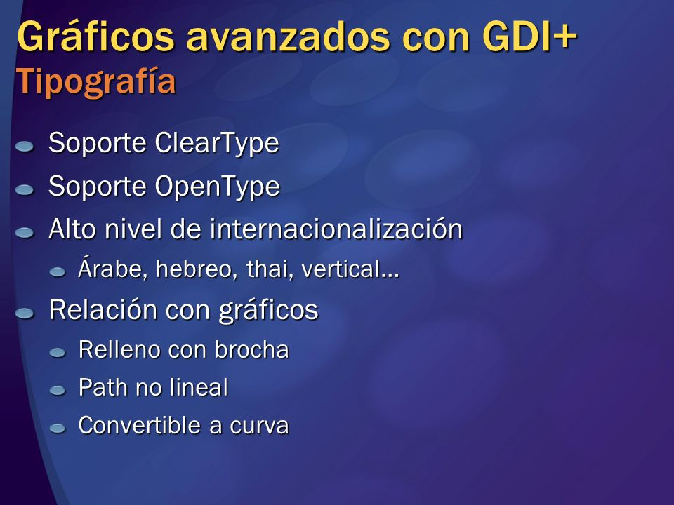 Gráficos avanzados con GDI+ Tipografía Soporte ClearType Soporte OpenType Alto nivel de internacionalización Árabe, hebreo, thai, vertical… Relación c
