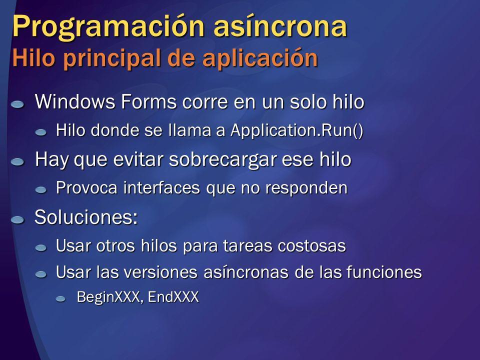 Programación asíncrona Hilo principal de aplicación Windows Forms corre en un solo hilo Hilo donde se llama a Application.Run() Hay que evitar sobreca
