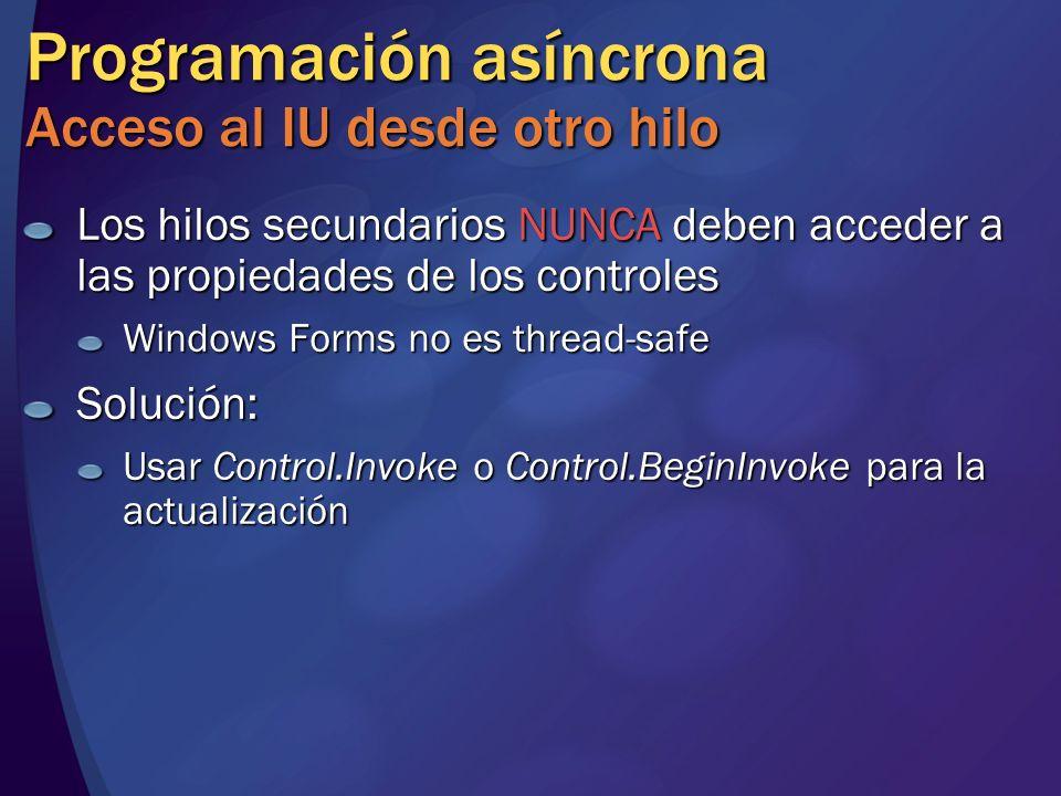 Programación asíncrona Acceso al IU desde otro hilo Los hilos secundarios NUNCA deben acceder a las propiedades de los controles Windows Forms no es t