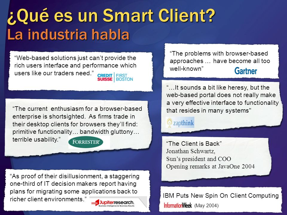 ¿Qué es un Smart Client? La industria habla The Client is Back Jonathan Schwartz, Suns president and COO Opening remarks at JavaOne 2004 The problems