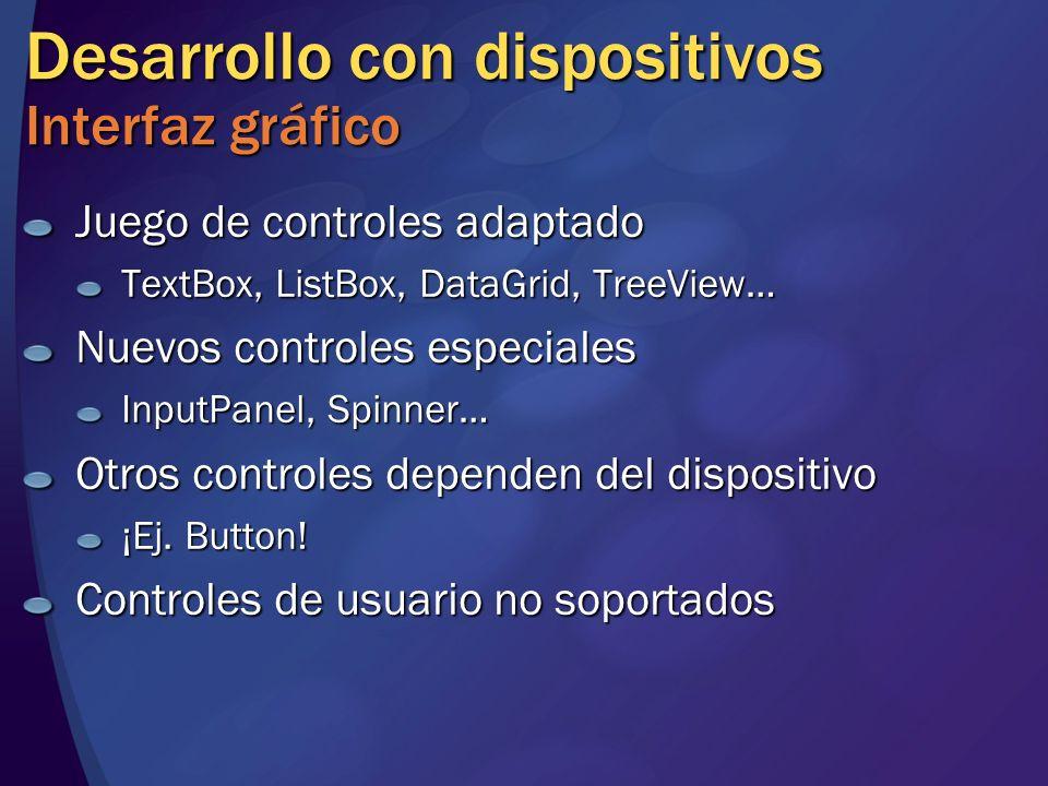 Desarrollo con dispositivos Interfaz gráfico Juego de controles adaptado TextBox, ListBox, DataGrid, TreeView… Nuevos controles especiales InputPanel,