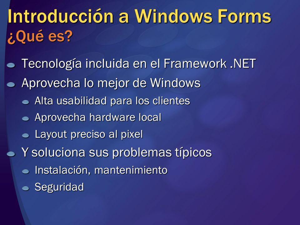 Introducción a Windows Forms ¿Qué es? Tecnología incluida en el Framework.NET Aprovecha lo mejor de Windows Alta usabilidad para los clientes Aprovech