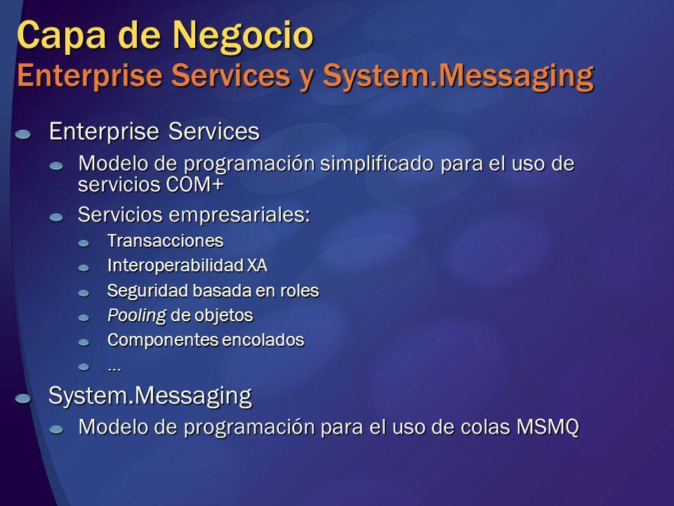 Capa de Negocio Enterprise Services y System.Messaging Enterprise Services Modelo de programación simplificado para el uso de servicios COM+ Servicios