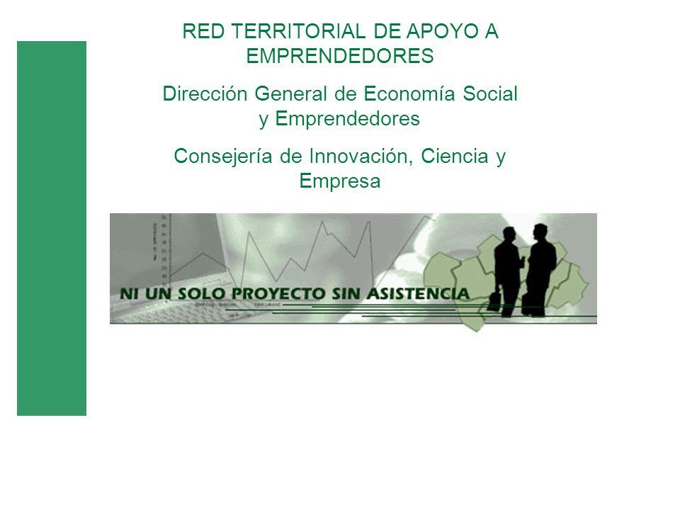 RED TERRITORIAL DE APOYO A EMPRENDEDORES Dirección General de Economía Social y Emprendedores Consejería de Innovación, Ciencia y Empresa