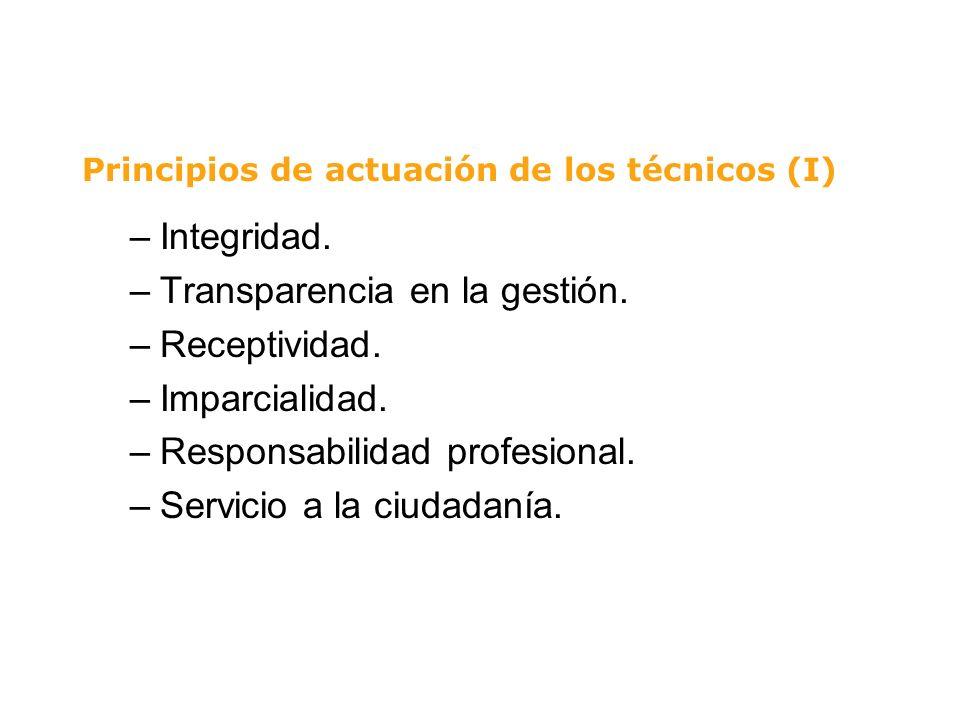 Principios de actuación de los técnicos (I) –Integridad. –Transparencia en la gestión. –Receptividad. –Imparcialidad. –Responsabilidad profesional. –S