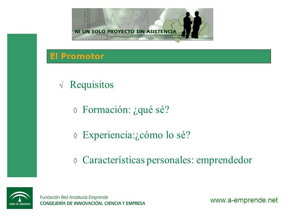 www.a-emprende.net El Promotor Requisitos Formación: ¿qué sé? Experiencia:¿cómo lo sé? Características personales: emprendedor