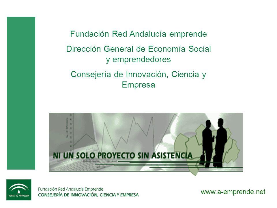 www.a-emprende.net Fundación Red Andalucía emprende Dirección General de Economía Social y emprendedores Consejería de Innovación, Ciencia y Empresa
