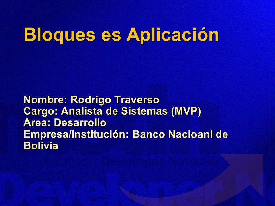 Bloques es Aplicación Nombre: Rodrigo Traverso Cargo: Analista de Sistemas (MVP) Area: Desarrollo Empresa/institución: Banco Nacioanl de Bolivia