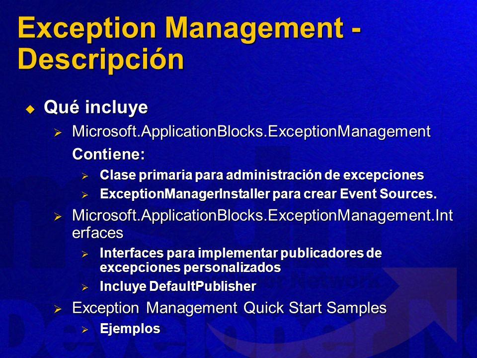 Qué incluye Qué incluye Microsoft.ApplicationBlocks.ExceptionManagement Microsoft.ApplicationBlocks.ExceptionManagementContiene: Clase primaria para a