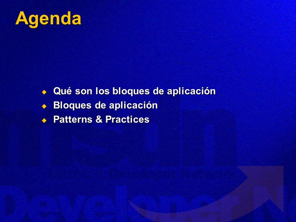Agenda Qué son los bloques de aplicación Qué son los bloques de aplicación Bloques de aplicación Bloques de aplicación Patterns & Practices Patterns &