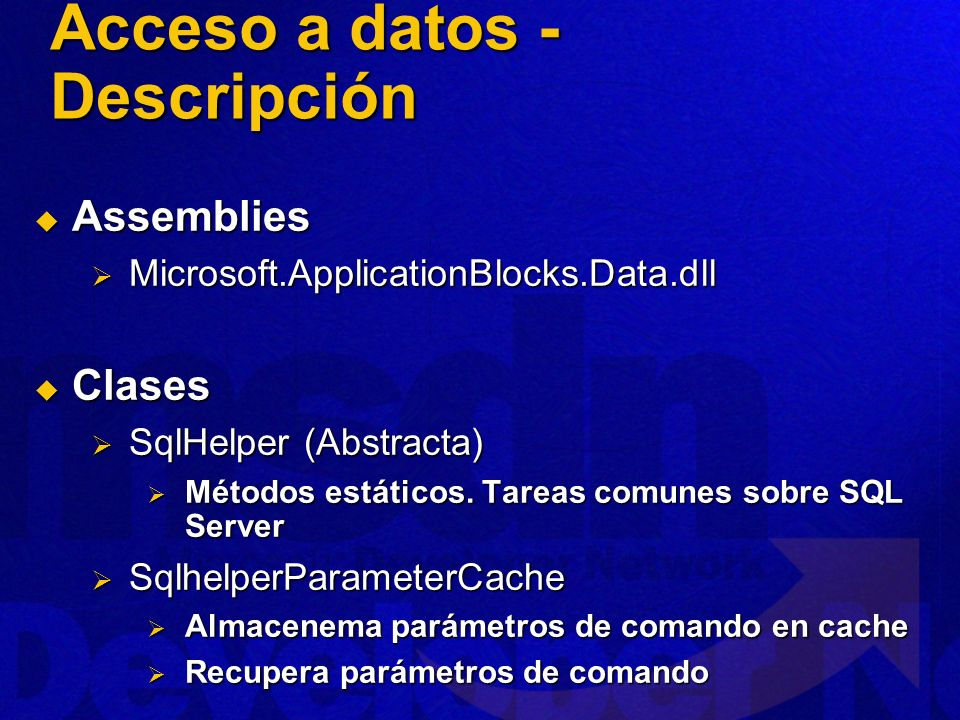 Assemblies Assemblies Microsoft.ApplicationBlocks.Data.dll Microsoft.ApplicationBlocks.Data.dll Clases Clases SqlHelper (Abstracta) SqlHelper (Abstrac