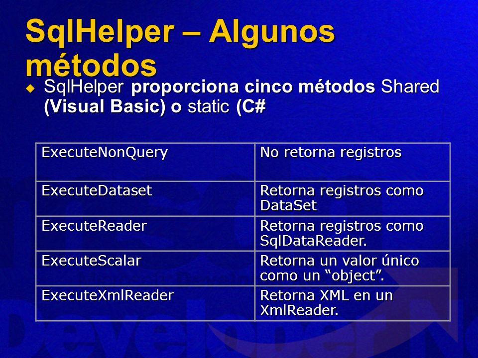 SqlHelper – Algunos métodos SqlHelper proporciona cinco métodos Shared (Visual Basic) o static (C# SqlHelper proporciona cinco métodos Shared (Visual